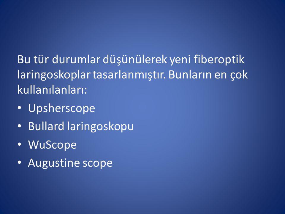 Bu tür durumlar düşünülerek yeni fiberoptik laringoskoplar tasarlanmıştır. Bunların en çok kullanılanları: