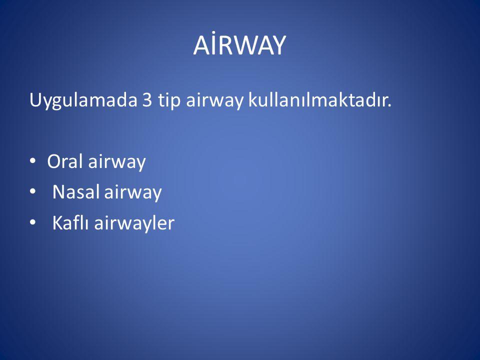 AİRWAY Uygulamada 3 tip airway kullanılmaktadır. Oral airway