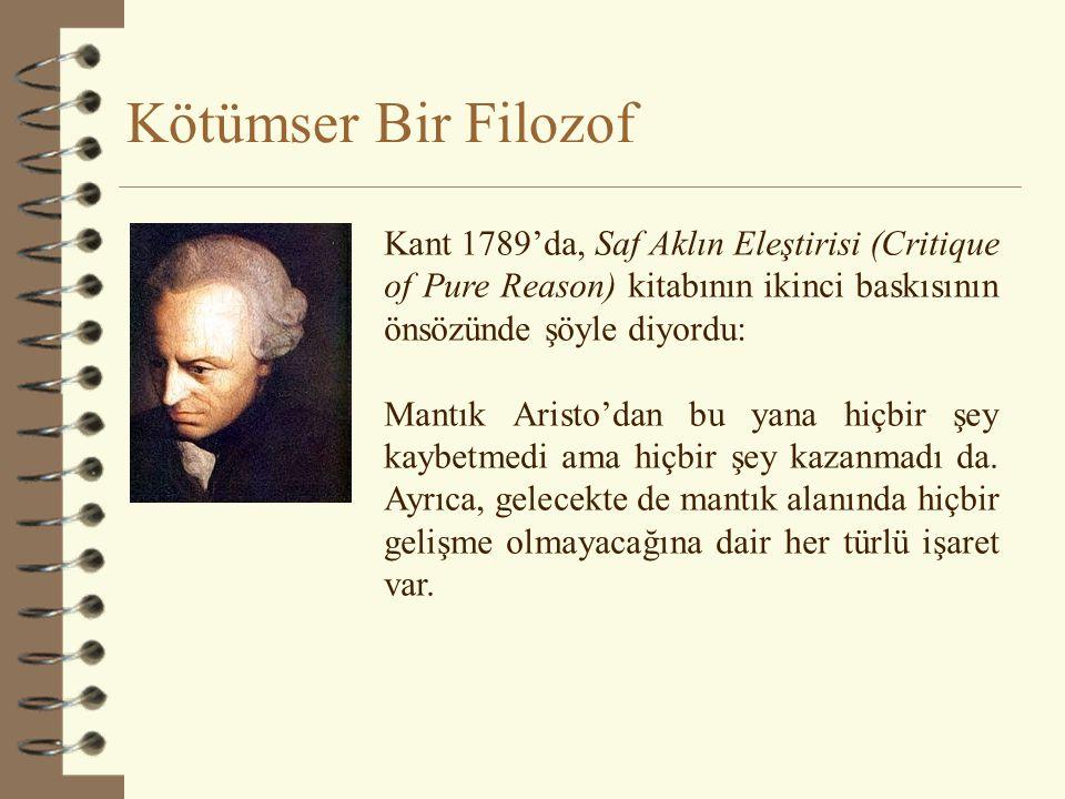 Kötümser Bir Filozof Kant 1789'da, Saf Aklın Eleştirisi (Critique of Pure Reason) kitabının ikinci baskısının önsözünde şöyle diyordu: