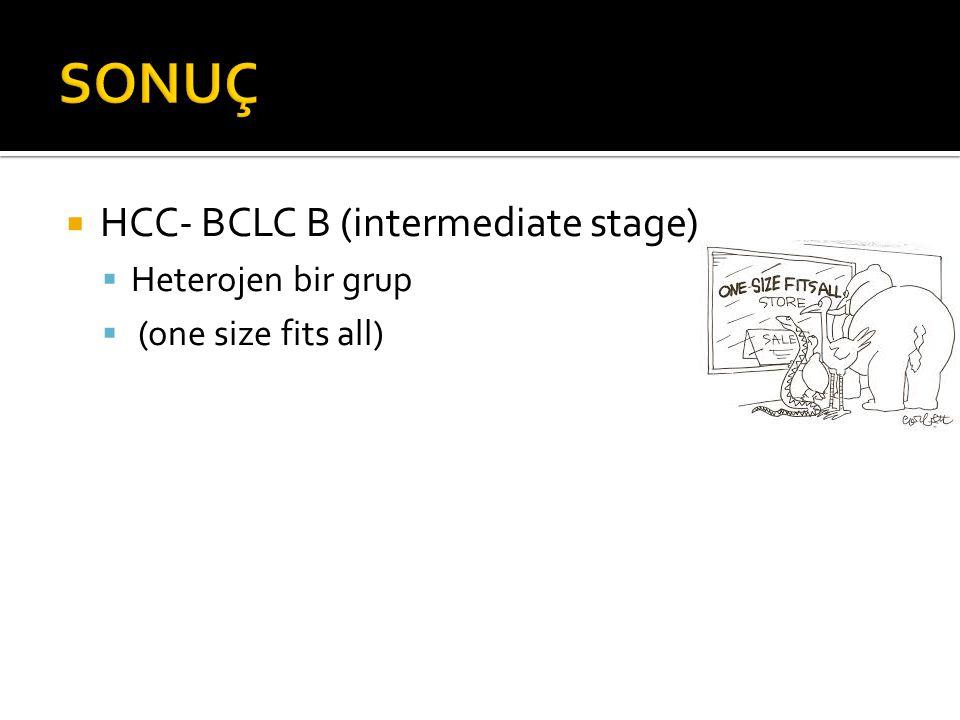 SONUÇ HCC- BCLC B (intermediate stage) Heterojen bir grup