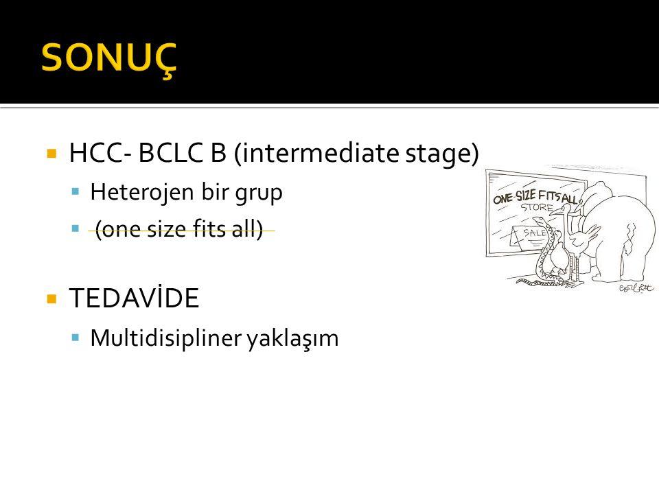 SONUÇ HCC- BCLC B (intermediate stage) TEDAVİDE Heterojen bir grup
