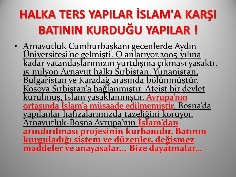 HALKA TERS YAPILAR İSLAM A KARŞI BATININ KURDUĞU YAPILAR !