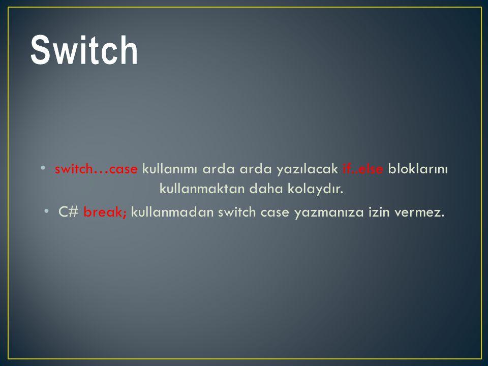 C# break; kullanmadan switch case yazmanıza izin vermez.