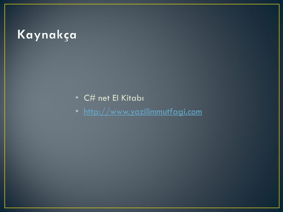 Kaynakça C# net El Kitabı http://www.yazilimmutfagi.com