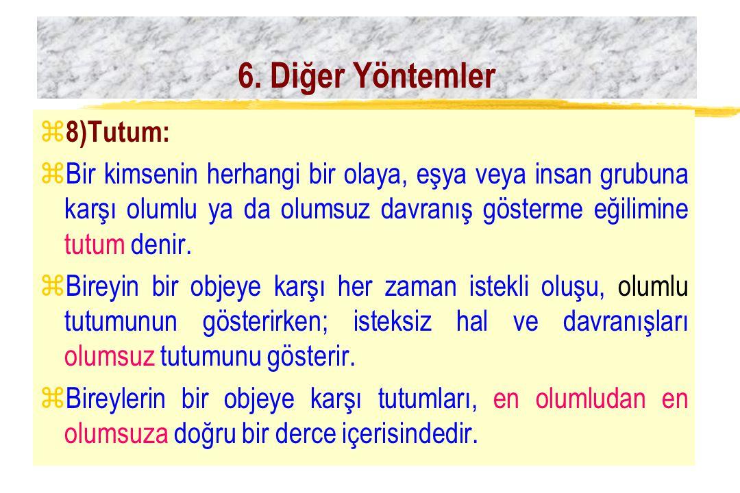 6. Diğer Yöntemler 8)Tutum: