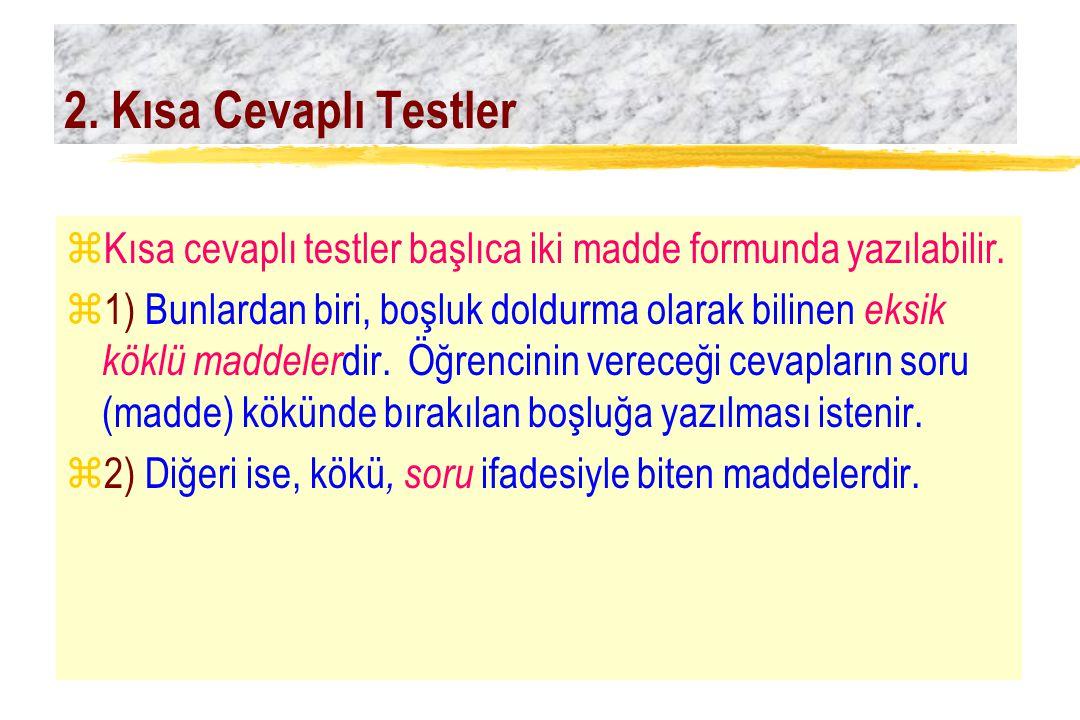2. Kısa Cevaplı Testler Kısa cevaplı testler başlıca iki madde formunda yazılabilir.