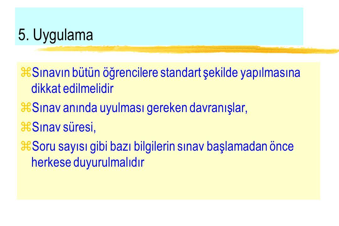 5. Uygulama Sınavın bütün öğrencilere standart şekilde yapılmasına dikkat edilmelidir. Sınav anında uyulması gereken davranışlar,