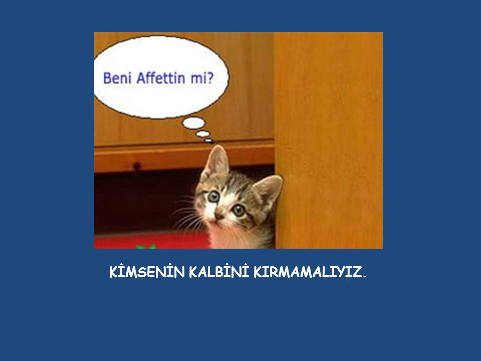 KİMSENİN KALBİNİ KIRMAMALIYIZ.