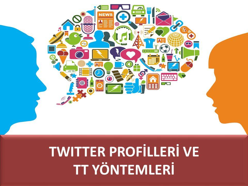 TWITTER PROFİLLERİ VE TT YÖNTEMLERİ