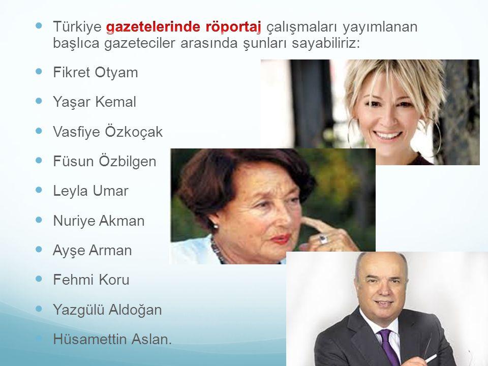 Türkiye gazetelerinde röportaj çalışmaları yayımlanan başlıca gazeteciler arasında şunları sayabiliriz:
