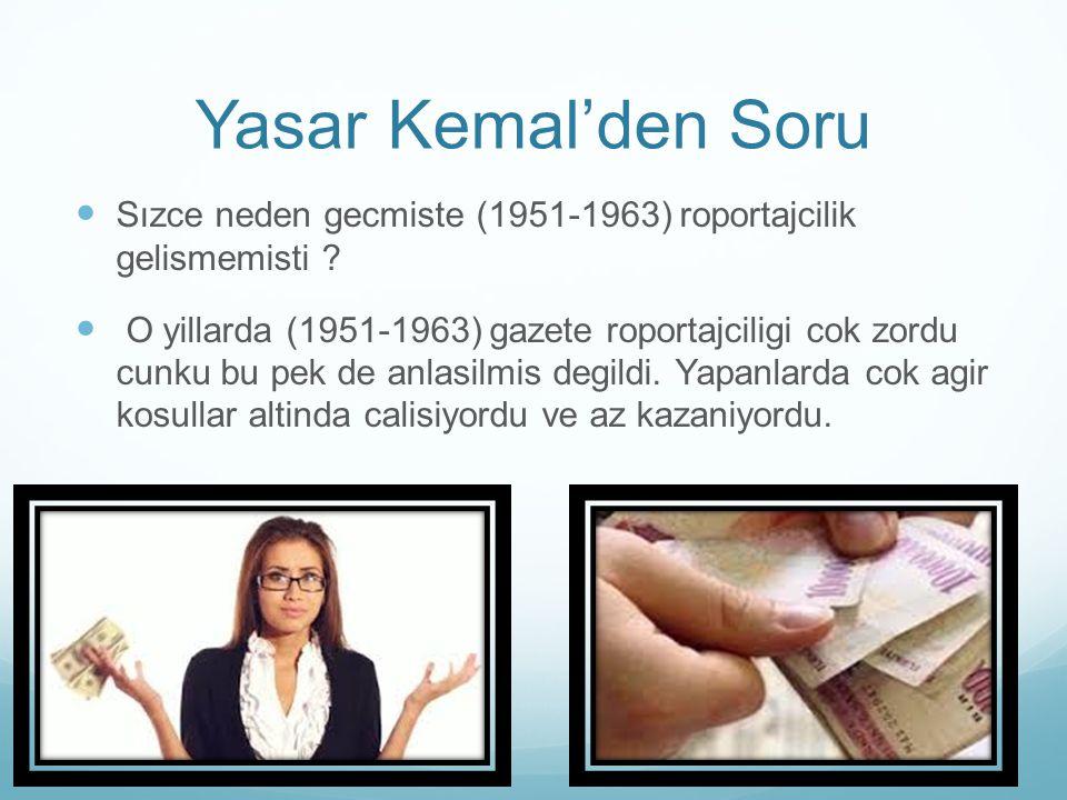 Yasar Kemal'den Soru Sızce neden gecmiste (1951-1963) roportajcilik gelismemisti
