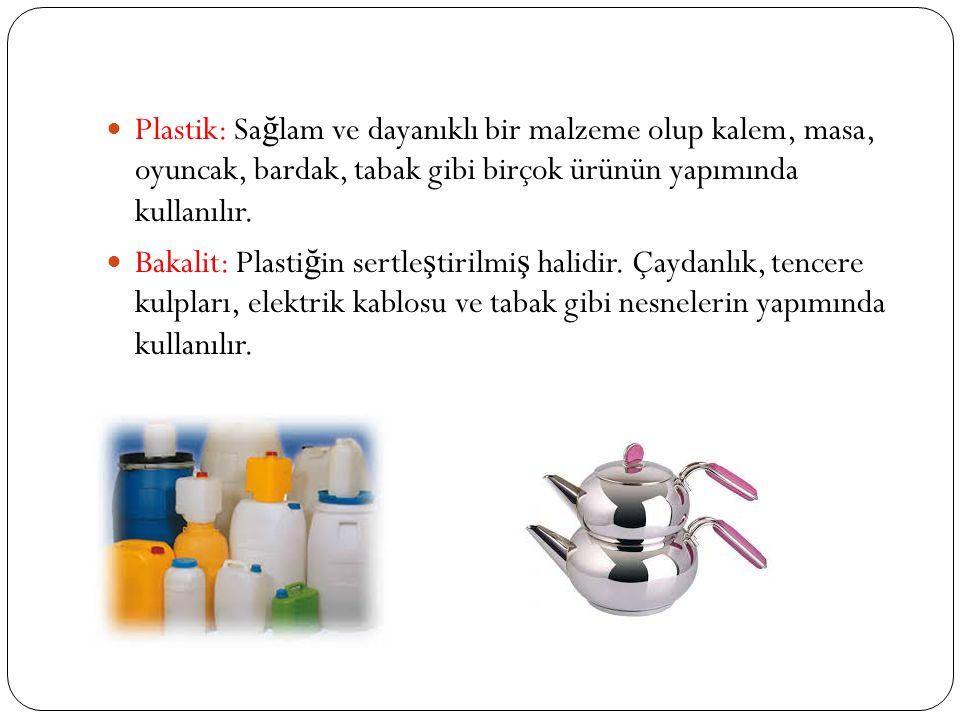 Plastik: Sağlam ve dayanıklı bir malzeme olup kalem, masa, oyuncak, bardak, tabak gibi birçok ürünün yapımında kullanılır.