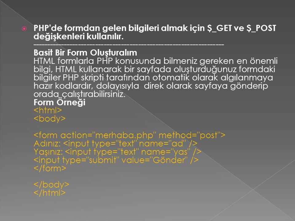 PHP de formdan gelen bilgileri almak için $_GET ve $_POST değişkenleri kullanılır.