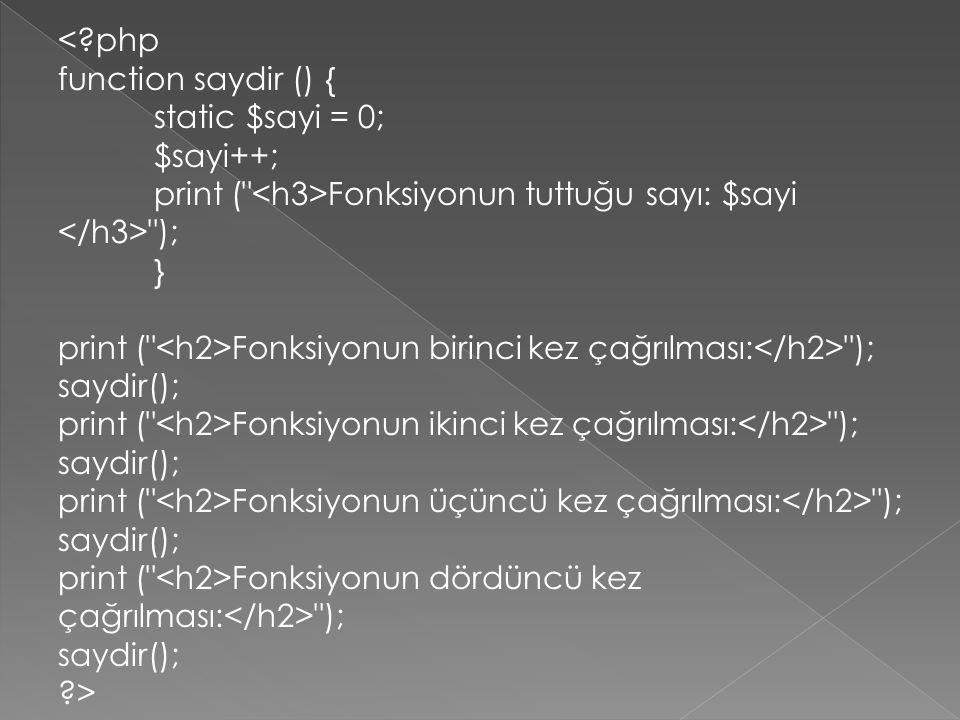 < php function saydir () { static $sayi = 0; $sayi++; print ( <h3>Fonksiyonun tuttuğu sayı: $sayi </h3> );