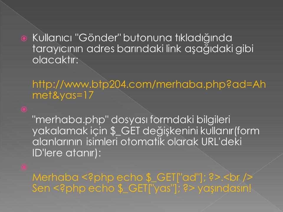 Kullanıcı Gönder butonuna tıkladığında tarayıcının adres barındaki link aşağıdaki gibi olacaktır:
