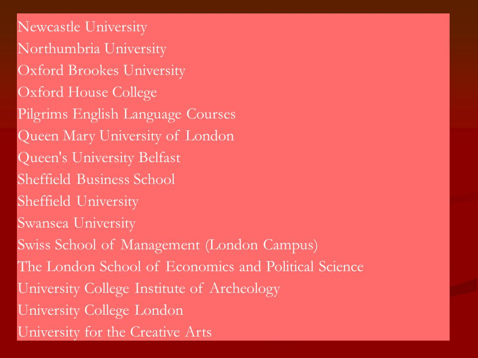 Newcastle University Northumbria University. Oxford Brookes University. Oxford House College. Pilgrims English Language Courses.