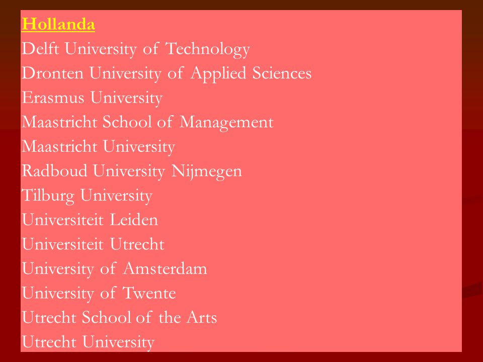 Hollanda Delft University of Technology. Dronten University of Applied Sciences. Erasmus University.