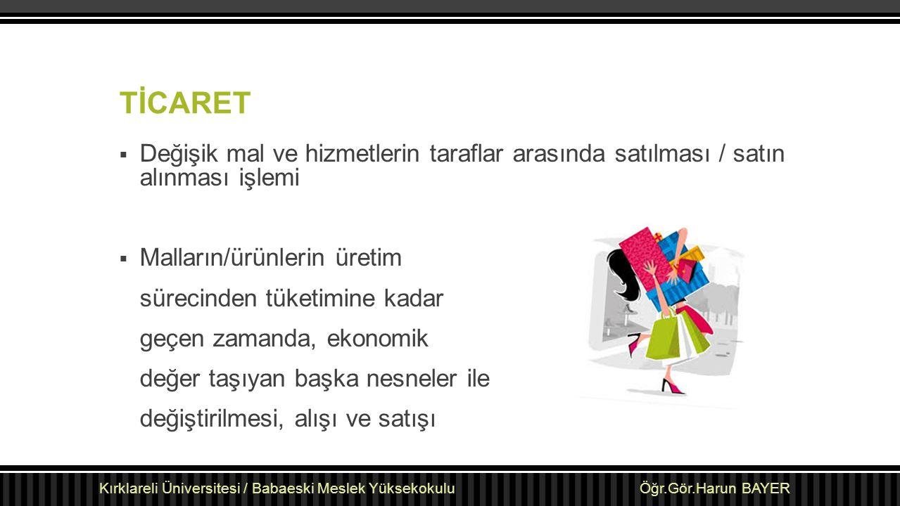 TİCARET Değişik mal ve hizmetlerin taraflar arasında satılması / satın alınması işlemi. Malların/ürünlerin üretim.