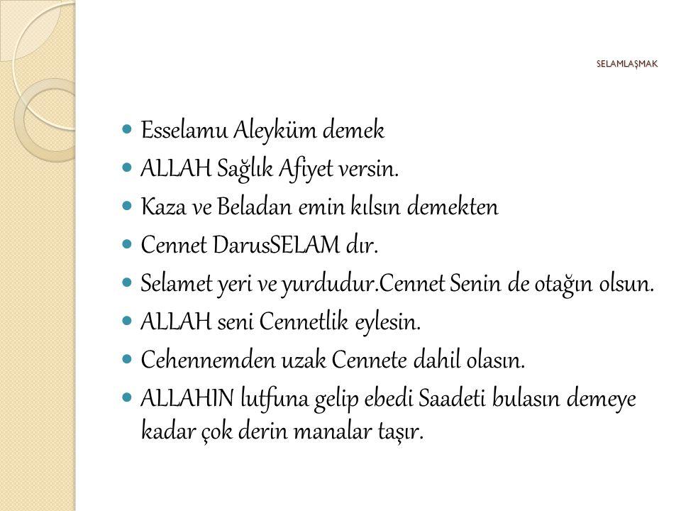 Esselamu Aleyküm demek ALLAH Sağlık Afiyet versin.