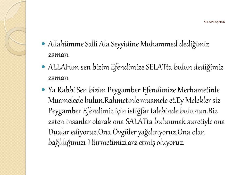 Allahümme Salli Ala Seyyidine Muhammed dediğimiz zaman