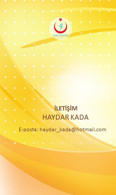 İLETİŞİM HAYDAR KADA E-posta: haydar_kada@hotmail.com