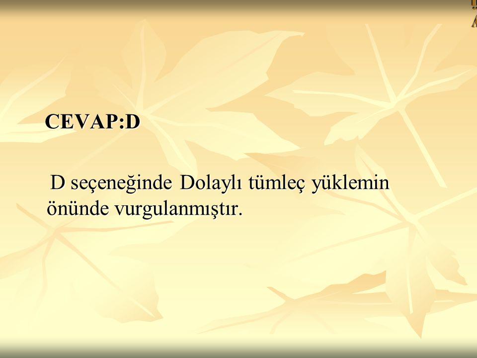 yüklem CEVAP:D D seçeneğinde Dolaylı tümleç yüklemin önünde vurgulanmıştır.