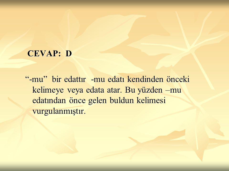 CEVAP: D -mu bir edattır -mu edatı kendinden önceki kelimeye veya edata atar.