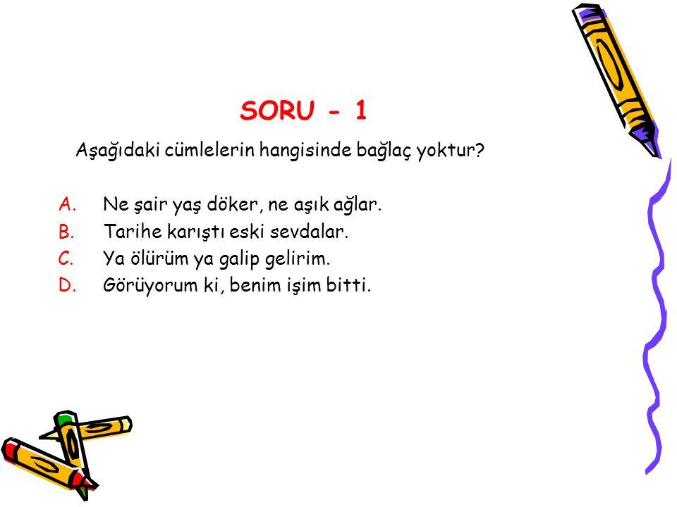 SORU - 1 Aşağıdaki cümlelerin hangisinde bağlaç yoktur