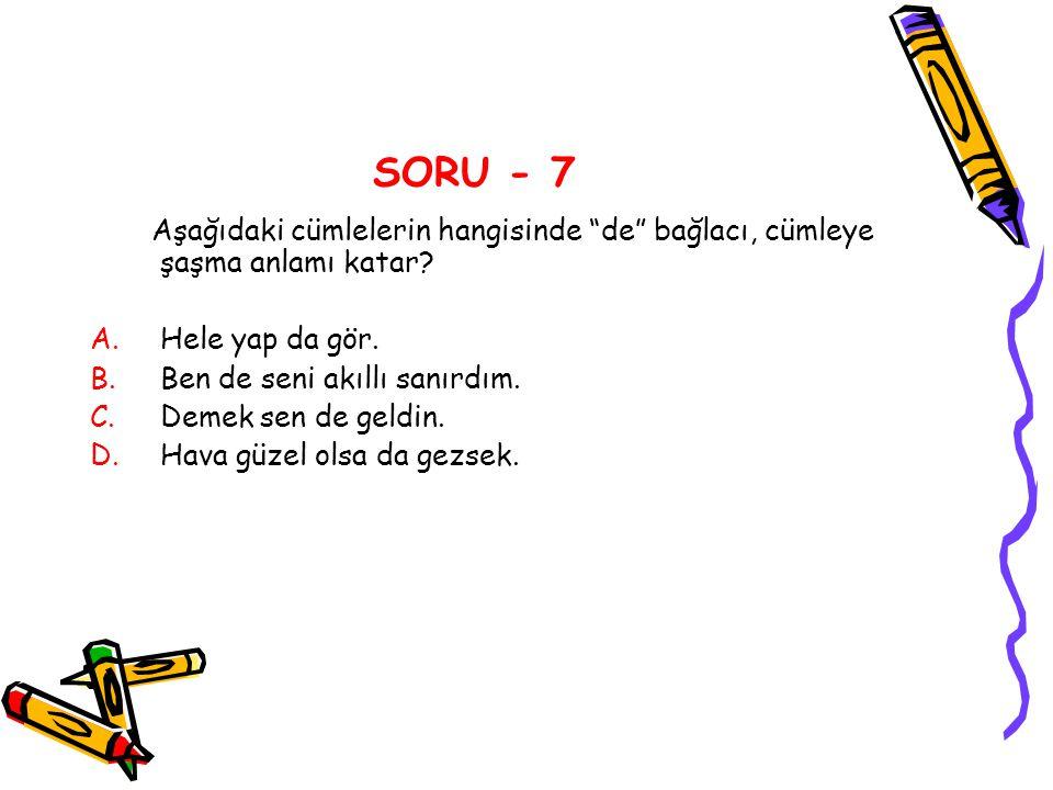 SORU - 7 Aşağıdaki cümlelerin hangisinde de bağlacı, cümleye şaşma anlamı katar Hele yap da gör.
