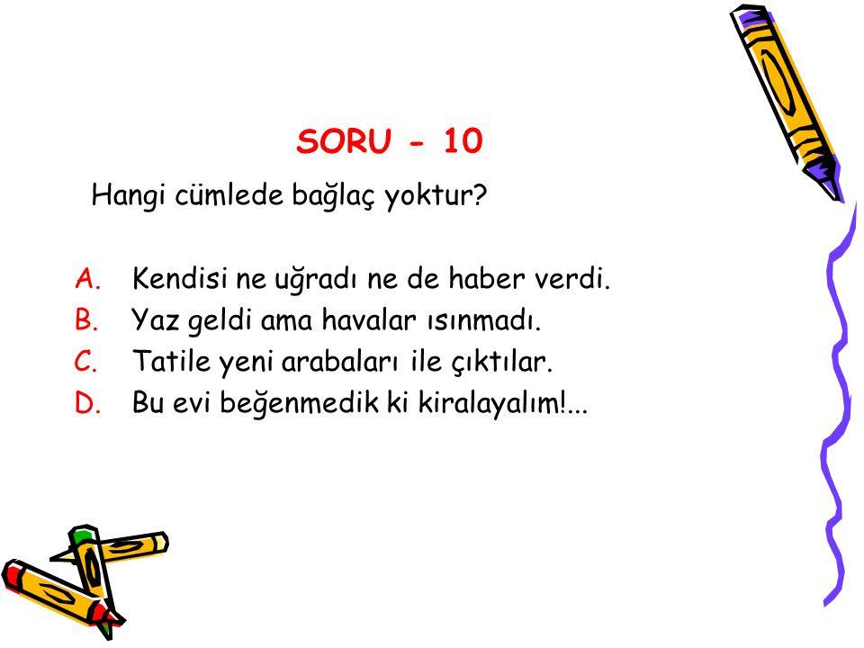 SORU - 10 Hangi cümlede bağlaç yoktur