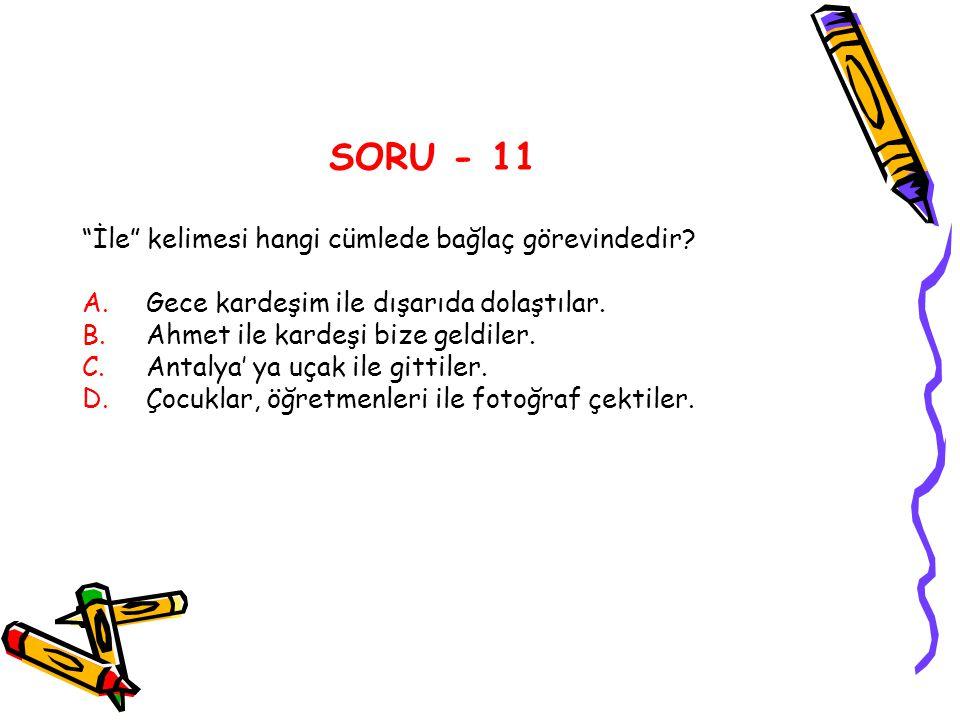 SORU - 11 İle kelimesi hangi cümlede bağlaç görevindedir