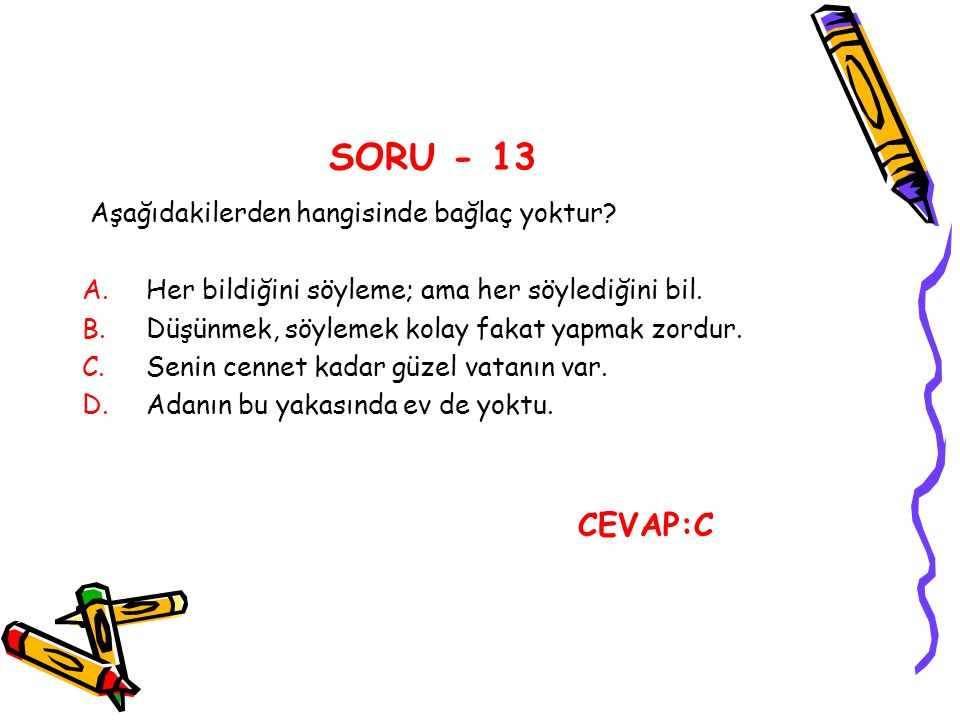 SORU - 13 Aşağıdakilerden hangisinde bağlaç yoktur