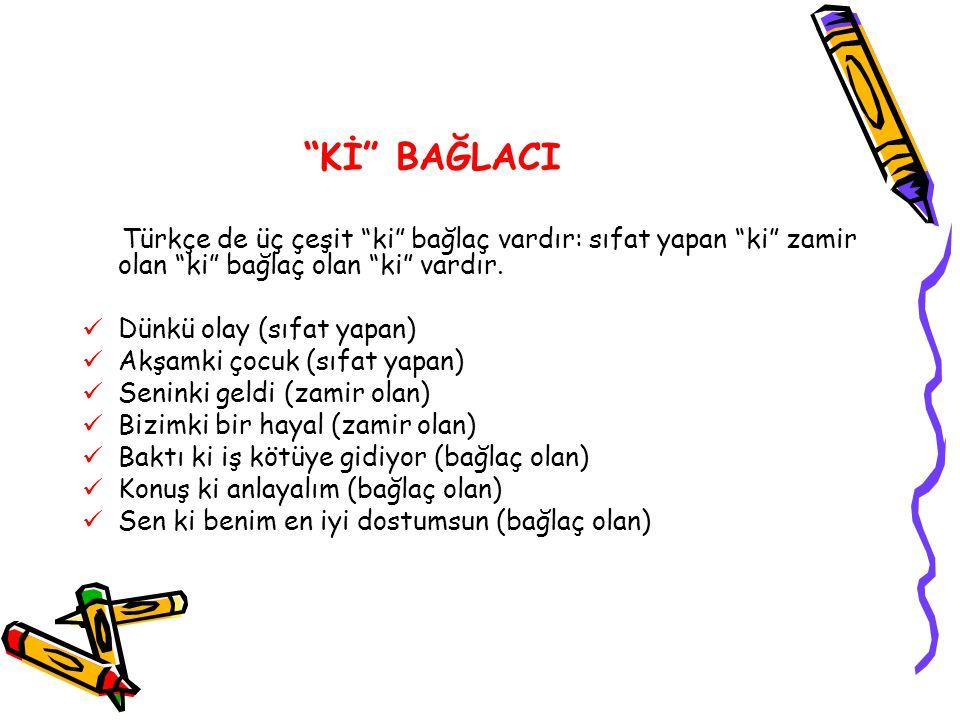 Kİ BAĞLACI Türkçe de üç çeşit ki bağlaç vardır: sıfat yapan ki zamir olan ki bağlaç olan ki vardır.