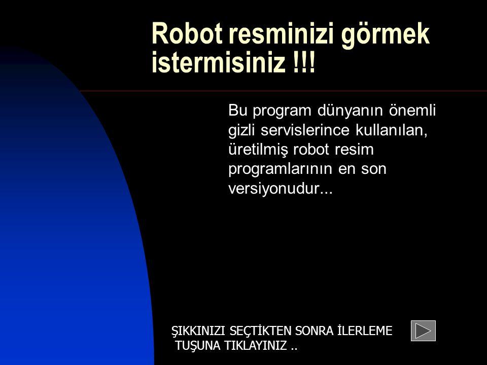 Robot resminizi görmek istermisiniz !!!