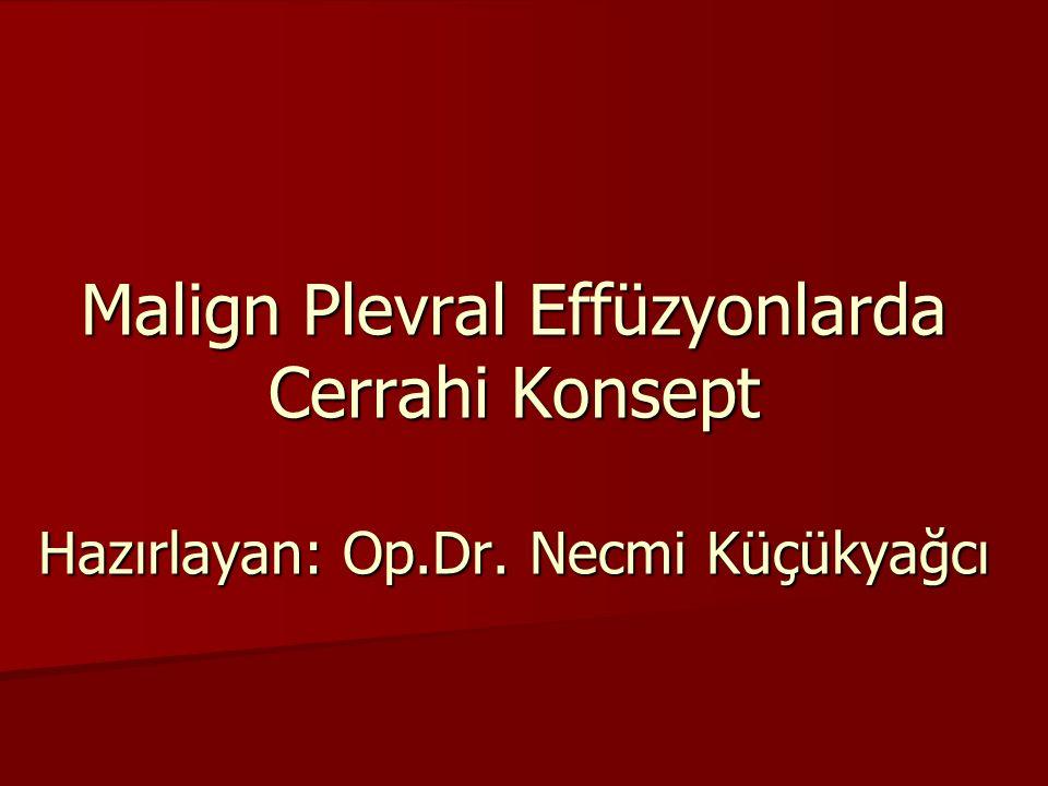 Malign Plevral Effüzyonlarda Cerrahi Konsept Hazırlayan: Op. Dr