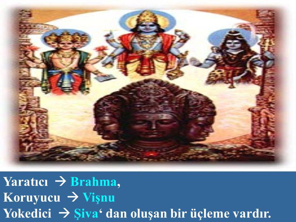 Yaratıcı  Brahma, Koruyucu  Vişnu Yokedici  Şiva' dan oluşan bir üçleme vardır.