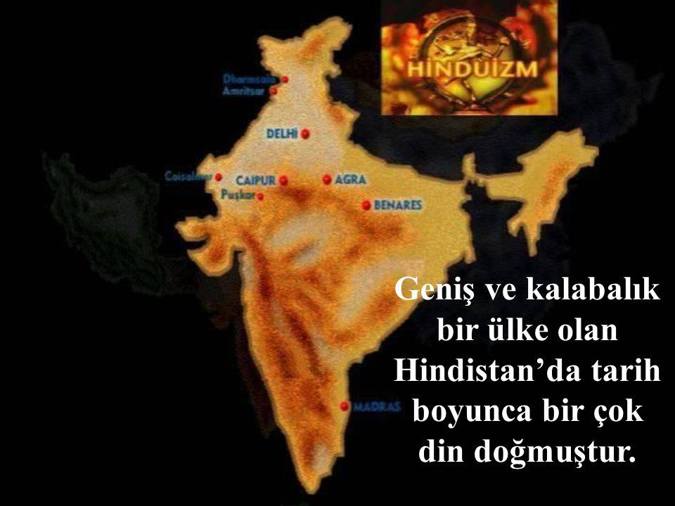 Geniş ve kalabalık bir ülke olan Hindistan'da tarih boyunca bir çok din doğmuştur.