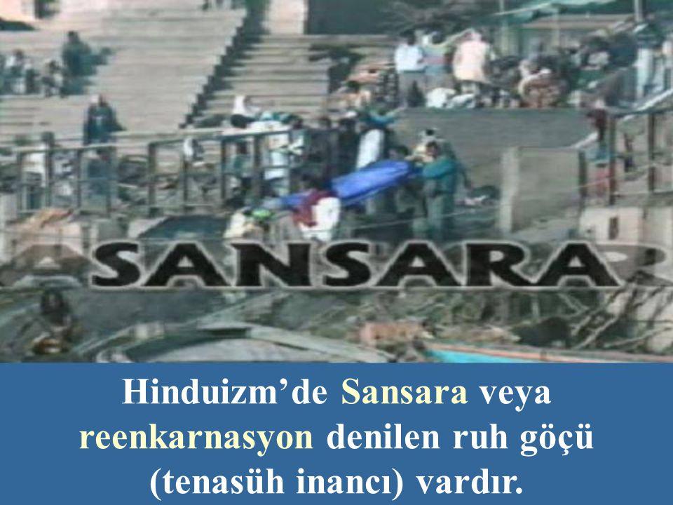 Hinduizm'de Sansara veya reenkarnasyon denilen ruh göçü (tenasüh inancı) vardır.