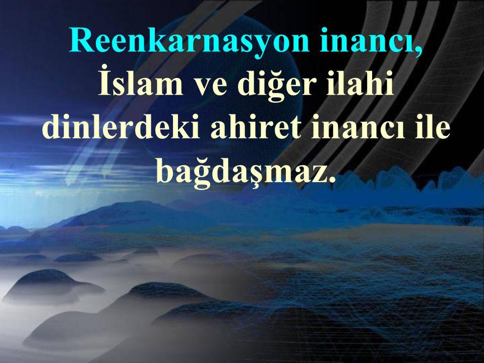 Reenkarnasyon inancı, İslam ve diğer ilahi dinlerdeki ahiret inancı ile bağdaşmaz.