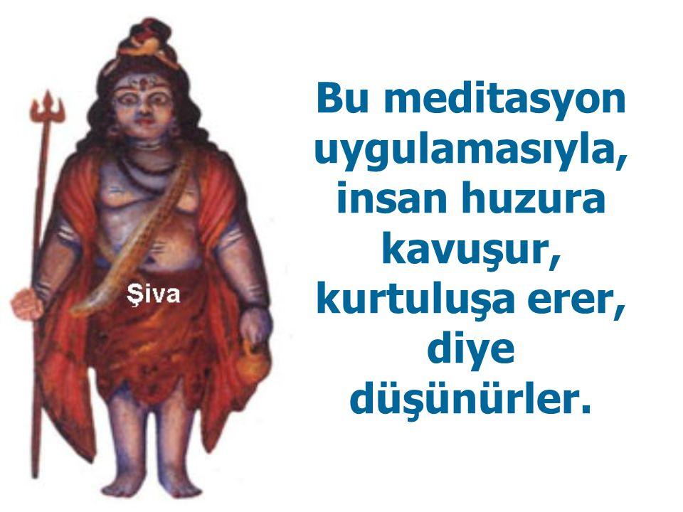 Bu meditasyon uygulamasıyla, insan huzura kavuşur, kurtuluşa erer, diye düşünürler.
