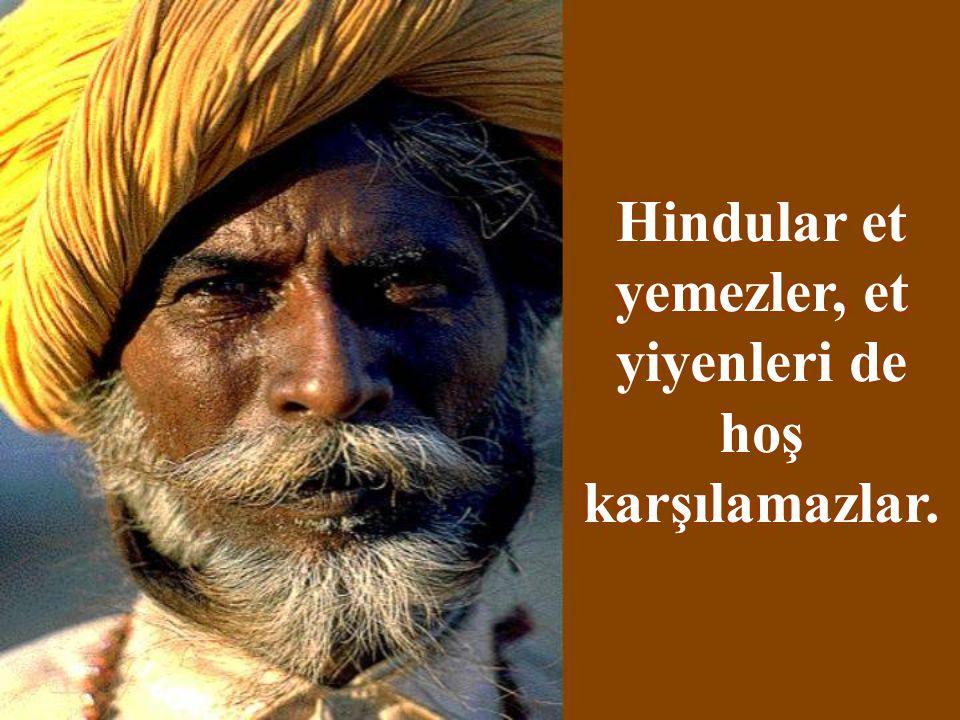 Hindular et yemezler, et yiyenleri de hoş karşılamazlar.