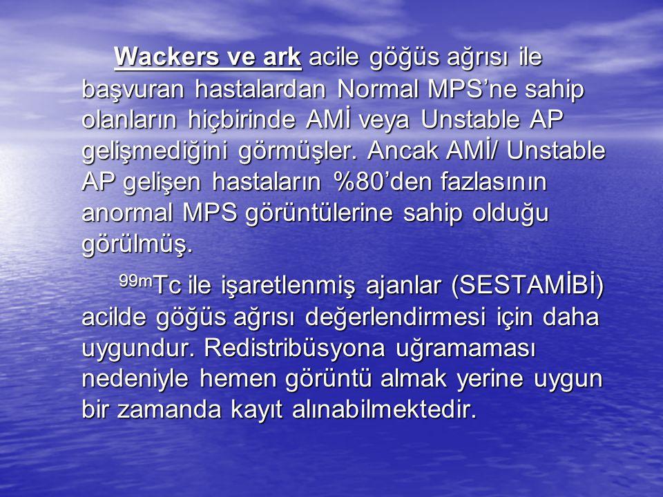 Wackers ve ark acile göğüs ağrısı ile başvuran hastalardan Normal MPS'ne sahip olanların hiçbirinde AMİ veya Unstable AP gelişmediğini görmüşler. Ancak AMİ/ Unstable AP gelişen hastaların %80'den fazlasının anormal MPS görüntülerine sahip olduğu görülmüş.