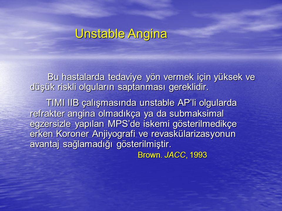 Unstable Angina Bu hastalarda tedaviye yön vermek için yüksek ve düşük riskli olguların saptanması gereklidir.