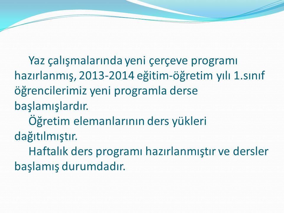 Yaz çalışmalarında yeni çerçeve programı hazırlanmış, 2013-2014 eğitim-öğretim yılı 1.sınıf öğrencilerimiz yeni programla derse başlamışlardır.