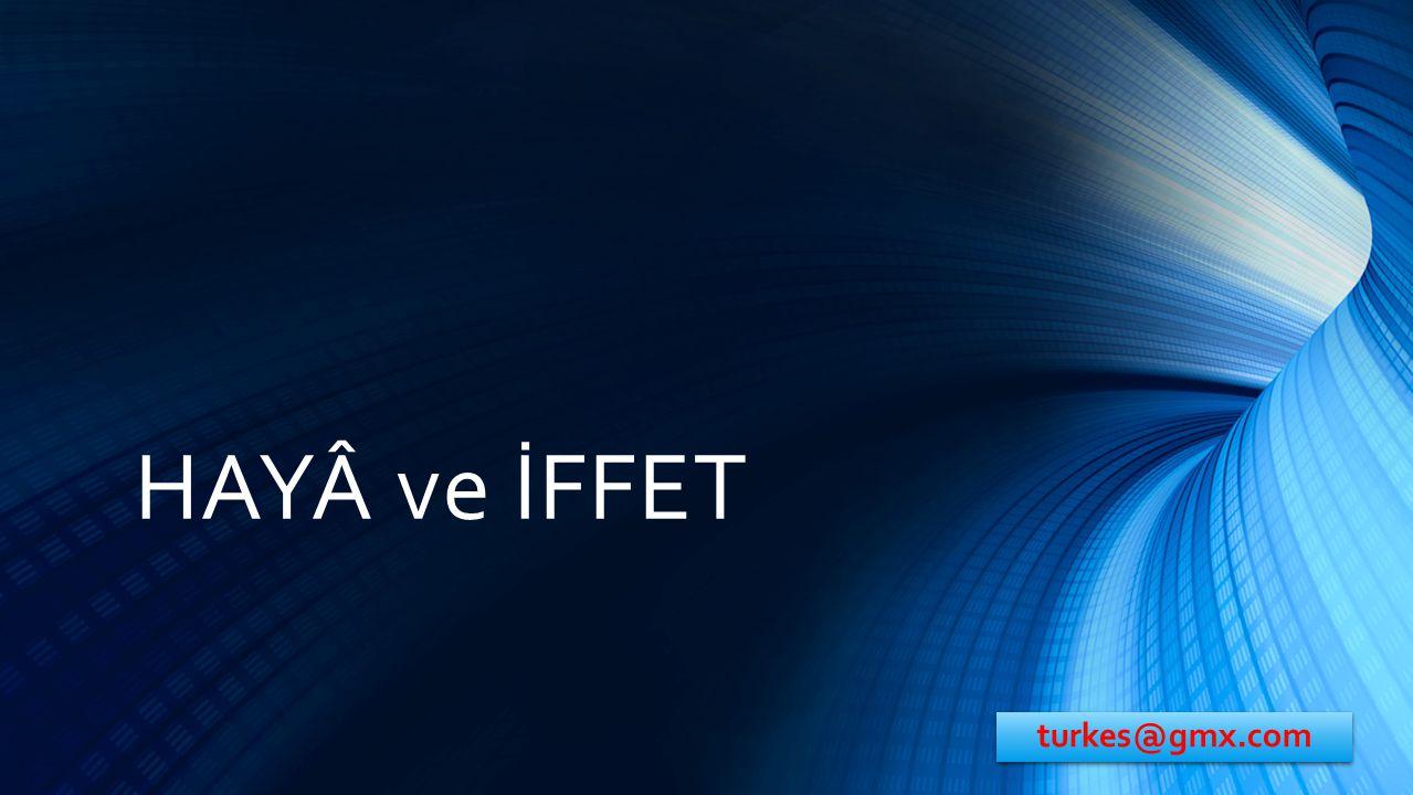 HAYÂ ve İFFET turkes@gmx.com
