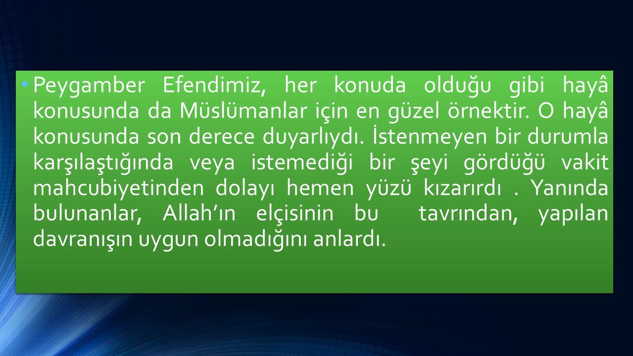 Peygamber Efendimiz, her konuda olduğu gibi hayâ konusunda da Müslümanlar için en güzel örnektir.