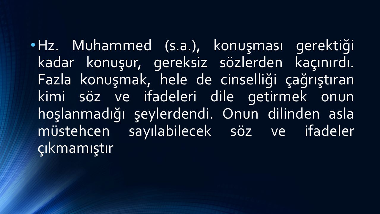 Hz. Muhammed (s.a.), konuşması gerektiği kadar konuşur, gereksiz sözlerden kaçınırdı.