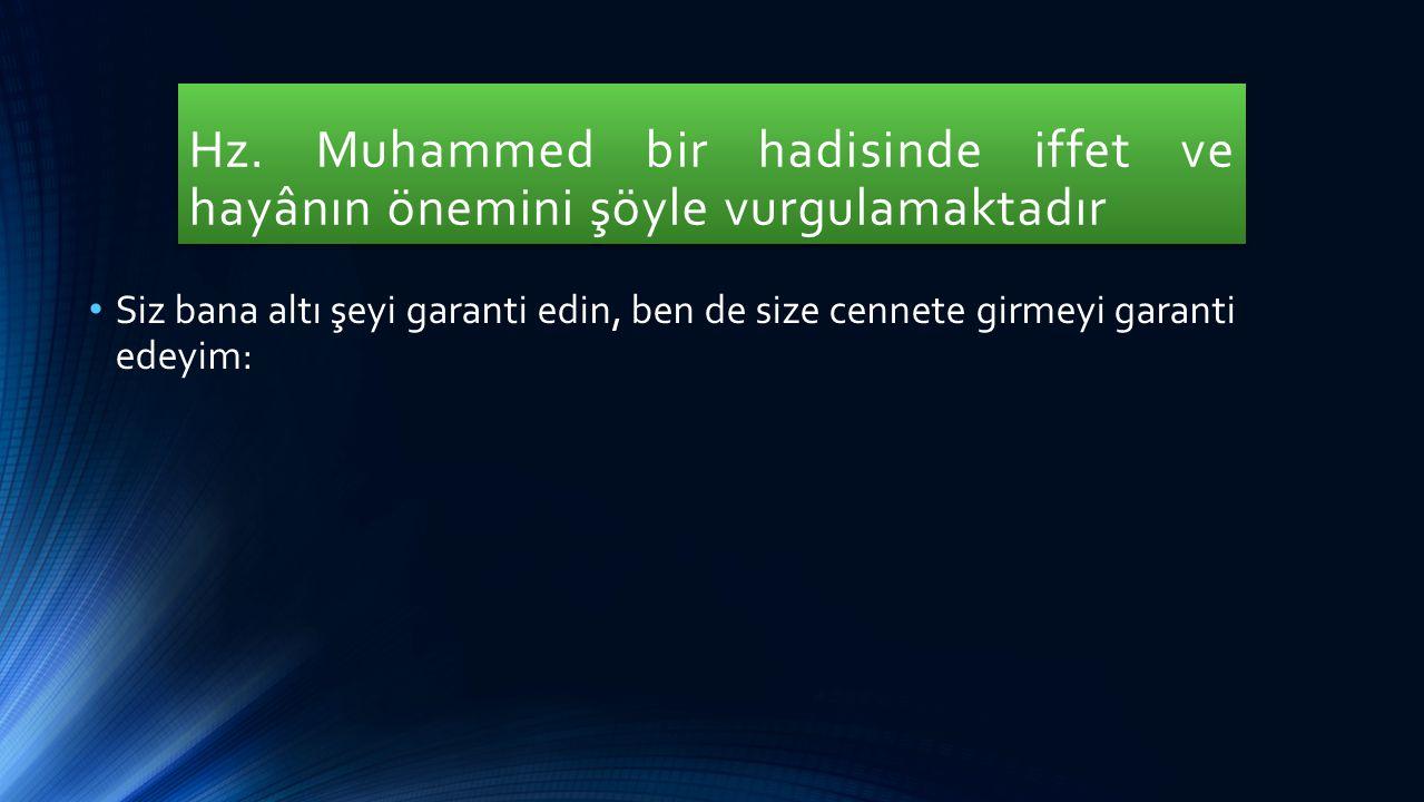 Hz. Muhammed bir hadisinde iffet ve hayânın önemini şöyle vurgulamaktadır