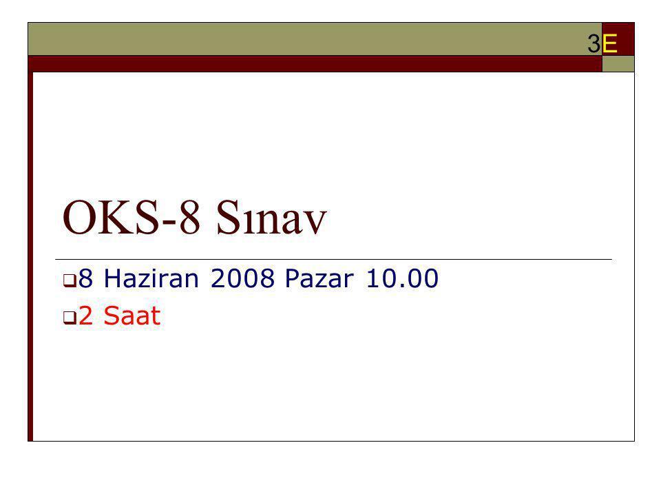3E OKS-8 Sınav 8 Haziran 2008 Pazar 10.00 2 Saat