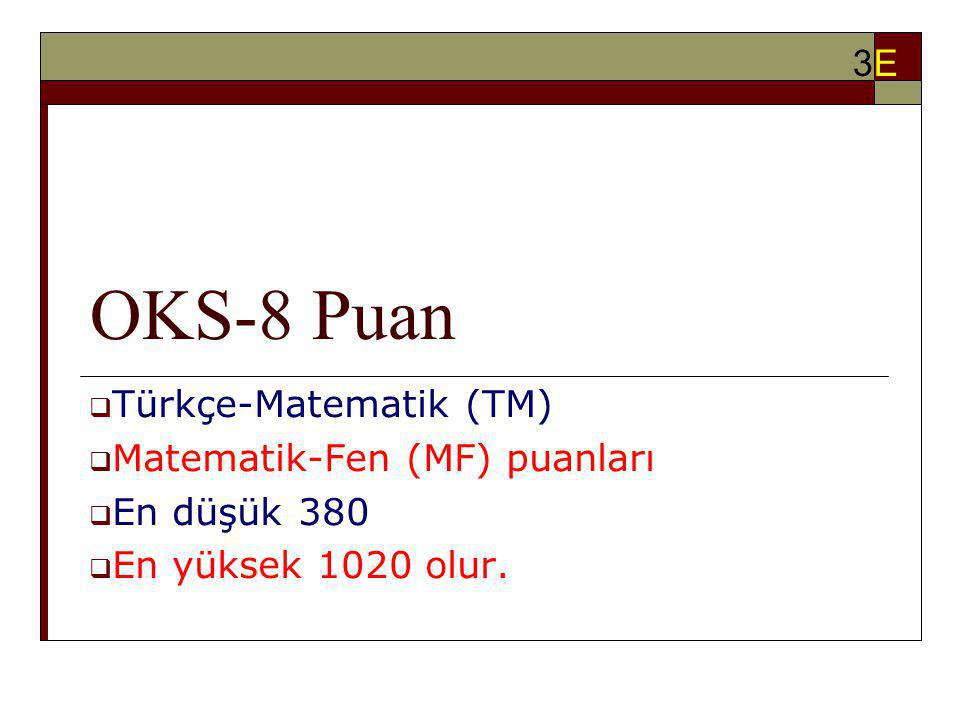 OKS-8 Puan 3E Türkçe-Matematik (TM) Matematik-Fen (MF) puanları